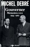 Michel Debré - Trois Républiques pour une France - tome 3 - Gouverner, 1958-1962.