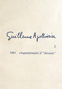 """Michel Décaudin - Guillaume Apollinaire - Tome 2, Cinquantenaire d'""""Alcools"""" (1963)."""
