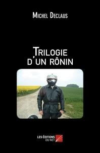 Michel Declaus - Trilogie d'un rônin.
