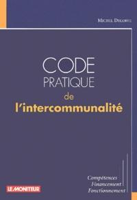 Code pratique de l'intercommunalité. Compétences, financement, fonctionnement - Michel Degoffe |