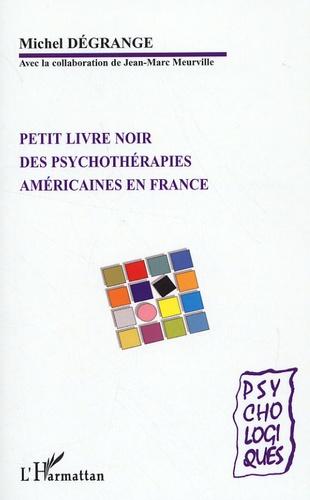 Michel Dégrange - Petit livre noir des psychothérapies américaines en France - Théories et pratiques.