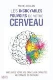 Michel Deguen - Les incroyables pouvoirs de votre cerveau.
