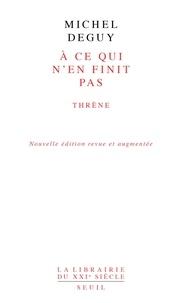 Michel Deguy - A ce qui n'en finit pas - Thrène.