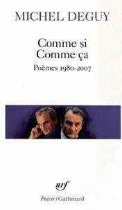 Michel Deguy - Comme si Comme ça - Poèmes 1980-2007.