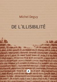 Michel Deguy - De l'illisibilité - dans ce qui nous fait qualifier un texte d'illisible, que perdons-nous, que désignons-nous.
