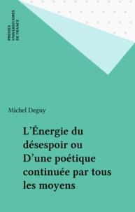 Michel Deguy - L'énergie du désespoir ou D'une poétique continuée par tous les moyens.