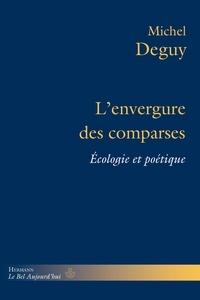 Michel Deguy - L'envergure des comparses - Ecologie et poétique.
