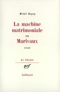 Michel Deguy - La Machine matrimoniale ou Marivaux.
