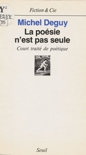 Michel Deguy - La Poésie n'est pas seule - Court traité de poétique.