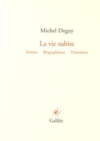 Michel Deguy - La vie subite - Poèmes, biographèmes, théorèmes.