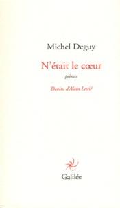 Michel Deguy - N'était le coeur - Poèmes.