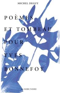 Michel Deguy - Poèmes et tombeau pour Yves Bonnefoy.