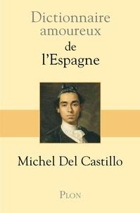 Michel del Castillo - Dictionnaire amoureux de l'Espagne.