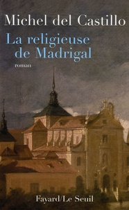 Michel del Castillo - La Religieuse de Madrigal.