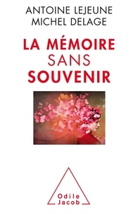 Michel Delage et Antoine Lejeune - La mémoire sans souvenir.