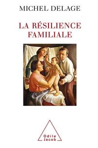 Michel Delage - La résilience familiale.