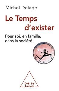 Michel Delage - Le temps d'exister - Pour soi, en famille, dans la société.
