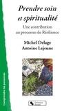 Michel Delage et Antoine Lejeune - Prendre soin et spiritualité - Une contribution au processus de résilience.