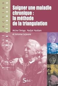 Michel Delage et Nadjat Haddam - Soigner une maladie chronique : la méthode de la triangulation.