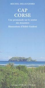 Michel Delaugerre - Cap Corse - Une promenade sur le sentier des douaniers.