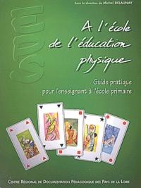Michel Delaunay et  Collectif - A l'école de l'éducation physique. - Guide pratique pour l'enseignant à l'école primaire.