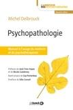 Michel Delbrouck - Psychopathologie - Manuel à l'usage du médecin et du psychothérapeute.
