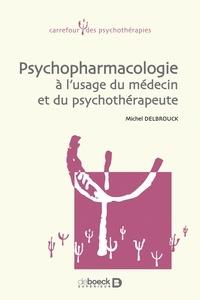 Michel Delbrouck - Psychopharmacologie à l'usage et du médecin et du psychothérapeute de première ligne.