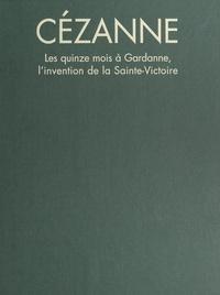Michel Deleuil et Christine Aumonier - Paul Cézanne - Les quinze mois à Gardanne, l'invention de la Sainte-Victoire.