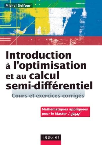 Michel Delfour - Introduction à l'optimisation et au calcul semi-différentiel.