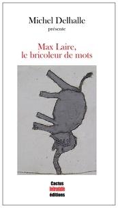 Michel Delhalle et Max Laire - Max Laire, le bricoleur de mots.
