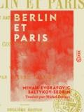 Michel Delines et M. E. Saltykov-Chtchedrine - Berlin et Paris - Voyage satirique à travers l'Europe.