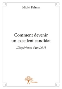 Michel Delmas - Comment devenir un excellent candidat.