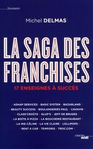 Michel Delmas - La saga des franchises - 17 enseignes à succès.
