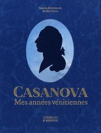Michel Delon - Casanova - Mes années vénitiennes.