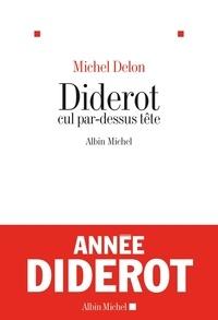 Michel Delon et Michel Delon - Diderot cul par-dessus tête.