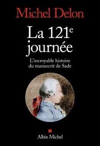 Michel Delon - La 121e journée - L'incroyable histoire du manuscrit de Sade.
