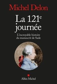 Michel Delon - La 121ème journée - L incroyable histoire du manuscrit de Sade.