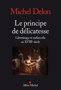 Michel Delon et Michel Delon - Le Principe de délicatesse - Libertinage et mélancolie au XVIIIe siècle.