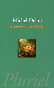 Michel Delon - Le savoir-vivre libertin.