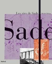 Michel Delon - Les vies de Sade - Coffret en 2 volumes : Sade en son temps ; Sade après Sade-Sade au travail.