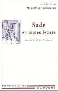 Michel Delon et Catriona Seth - Sade en toutes lettres - Autour d'Aline et Valcour.