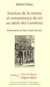 Michel Delon et Marc André Bernier - Sciences de la nature et connaissance de soi au siècle des Lumières.
