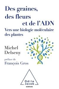 Michel Delseny - Des graines, des fleurs et de l'ADN - Vers une biologie moléculaire des plantes.