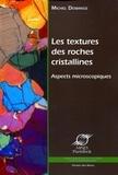 Michel Demange - Les textures des roches cristallines - Aspects microscopiques.