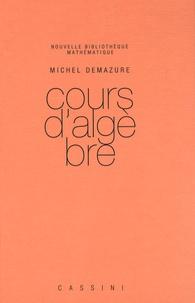 Michel Demazure - Cours d'algèbre.