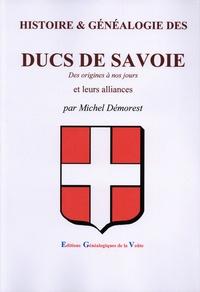 Michel Démorest - Histoire & généalogie des Ducs de Savoie - Des origines à nos jours.
