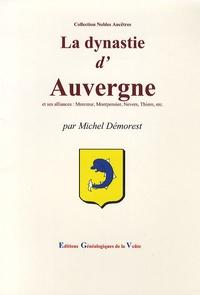 Michel Démorest - La dynastie d'Auvergne - Et ses alliances : Mercoeur, Montpensier, Nevers, Thiern, etc..
