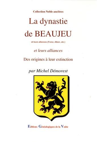 Michel Démorest - La dynastie de Beaujeu et leurs alliances (Forez, Albon, etc.) - Des origines à nos jours.