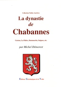 Michel Démorest - La dynastie de Chabannes - Curton, La Palice, Dammartin, Saignes.