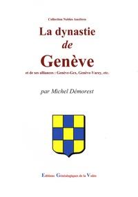Michel Démorest - La dynastie de Genève - Et ses alliances : Genève-Gex, Genève-Varey, etc..